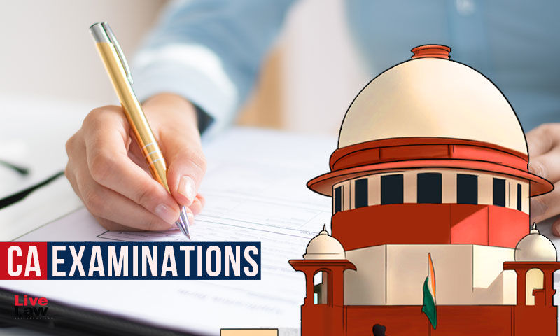 Supreme Court Directs ICAI To Notify On Website Steps Taken To Address Concerns Raised By Candidates